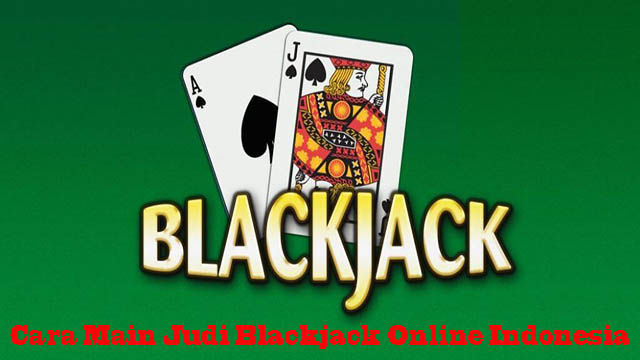 Cara Main Judi Blackjack Online Indonesia