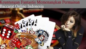 Keuntungan Fantastis Memenangkan Permainan Baccarat Online Indonesia