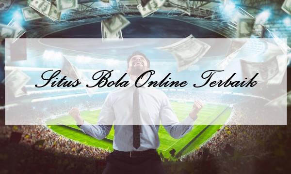 Keunggulan Utama Pada Sebuah Situs Bola Online Terbaik