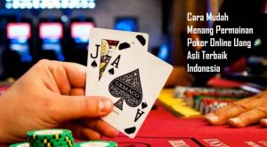 Cara Mudah Menang Permainan Poker Online Uang Asli Terbaik Indonesia