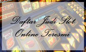 Daftar Judi Slot Online Teresmi