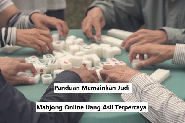 Panduan Memainkan Judi Mahjong Online Uang Asli Terpercaya