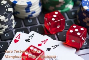 Cara Terbaru Untuk Menghadapi Game Blackjack