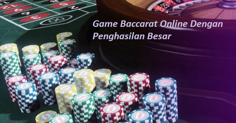Game Baccarat Online Dengan Penghasilan Besar