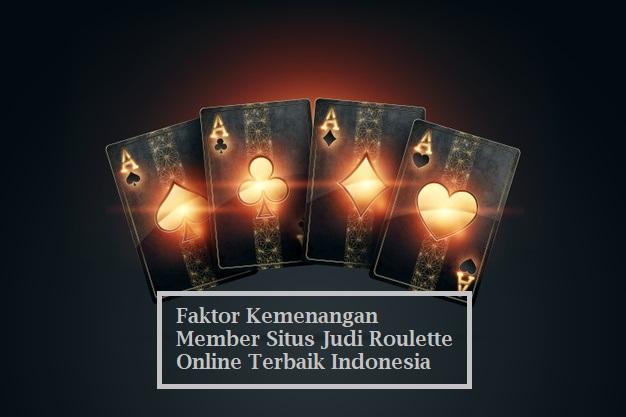 Faktor Kemenangan Member Situs Judi Roulette Online Terbaik Indonesia