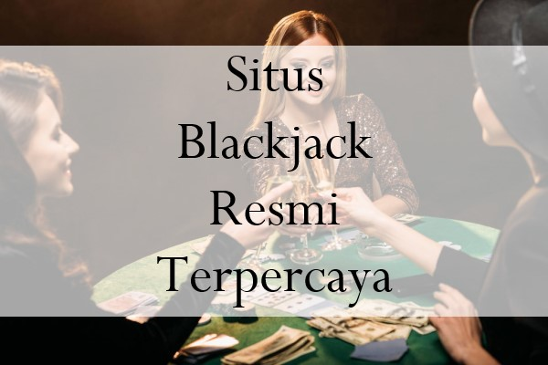 Hal Ini Yang Membuat Pemain Kalah Situs Blackjack Resmi Terpercaya